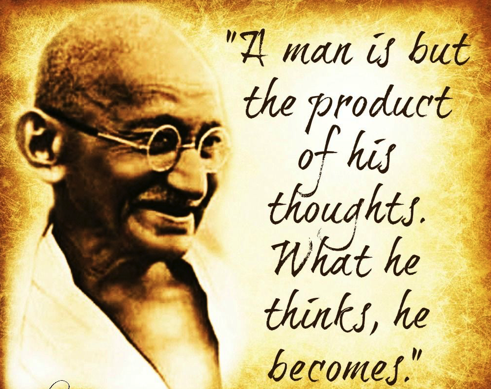 Gandhi What he thinks he becomes