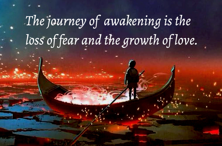 Journey of awakening is the loss of fear