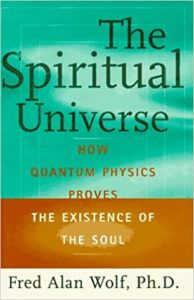 spiritual universe how quantum physics proves the existence of the soul
