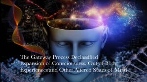 The Gateway Process Declassified: Expansion of Consciousness, Out-of-Body Experiences and Altered States of Mind