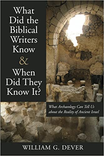 What Did the Biblical Writers Know and When Did They Know It?: What Archaeology Can Tell Us about the Reality of Ancient Israel